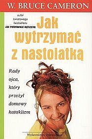 W. Bruce Cameron, Jak wytrzymać z nastolatką. Wydawnictwo Dolnośląskie, Wrocław 2006