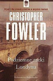 Christopher Fowler, Podziemne rzeki Londynu. Wydawnictwo Dolnośląskie, Wrocław 2006