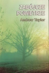 Andrew Taylor, Zabójcze powietrze. Zysk i S-ka, Poznań 2003