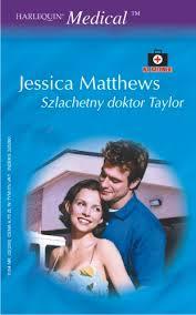 Jessica Matthews, Szlachetny doktor Taylor. Arlekin – Wydawnictwo Harlequin Enterprises, Warszawa 2004