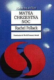 Rachel Pollack, Matka chrzestna Noc. Zysk i S-ka, Poznań 2000**